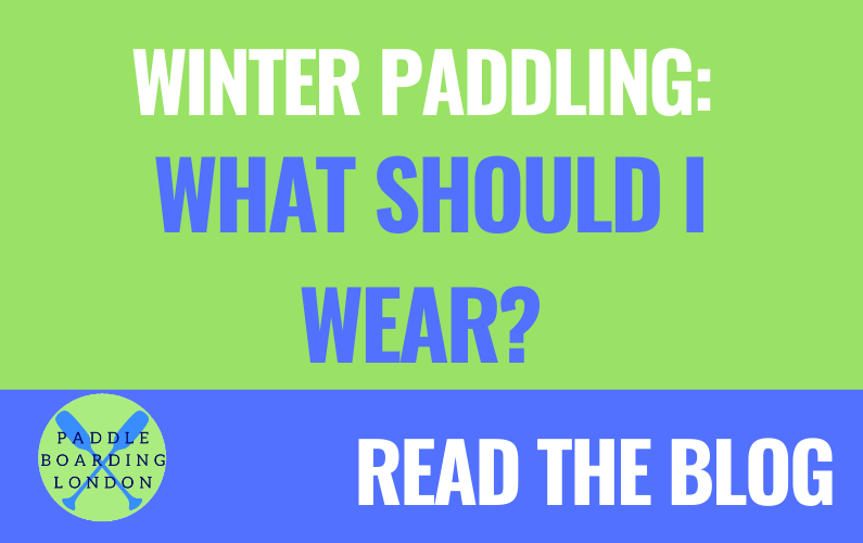 Paddleboarding London in Winter: What to Wear